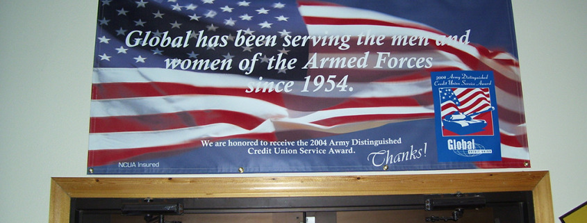 Global Credit Union in Spokane, Fairchild AFB, and even internationally supports our military and shows it with banners